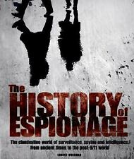 The History of Espionage: The Clandestine World of Surveillance, Spying and Inte
