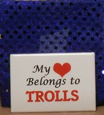 "3""X2"" metal fridge magnet: ""My [ht] Belongs to Trolls"" TROLL DOLL sign/white/red"