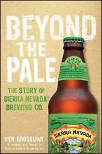 Beyond the Pale : The Story of Sierra Nevada Brewing Co. by Ken Grossman...
