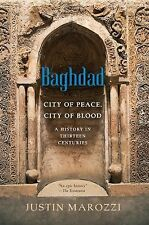 Baghdad : City of Peace, City of Blood--A History in Thirteen Centuries by...