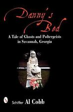 Danny's Bed : A Tale of Ghosts and Poltergeists in Savannah, Georgia by...