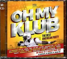 OH MY KLUB THE BEST AMERICAN PARTY - 2 CD COMPILATION NEUF ET SOUS CELLO