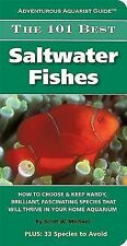 The 101 Best Saltwater Fishes: How to Choose & Keep Hardy, Brilliant, Fascinatin