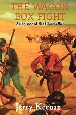 The Wagon Box Fight : An Episode of Red Cloud's War by Jerry Keenan (2000,...