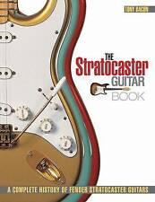Tony Bacon: The Stratocaster Guitar Book - A Complete History of Fender...