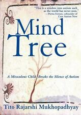The Mind Tree : A Miraculous Child Breaks the Silence of Autism by Tito...