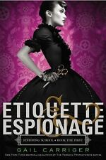 Finishing School Ser.: Etiquette and Espionage 1 by Gail Carriger (2013,...