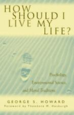 How Should I Live My Life?: Psychology, Environmental Science, and Moral Tradi..