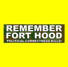 """REMEMBER FORT HOOD - POLITICAL CORRECTNESS KILLS!"" u.s. army BUMPER STICKER"