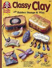 CLASSY CLAY WITH RUBBER STAMPS & WIRE-Polymer/Sculpey/Premo/Fimo Craft Idea Book