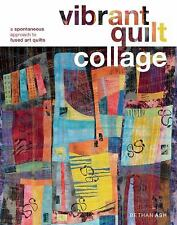 Vibrant Quilt Collage: A Spontaneous Approach to Fused Art Quilts
