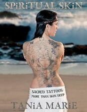 Spiritual Skin : Sacred Tattoos: More Than Skin Deep by Tania Marie (2011,...
