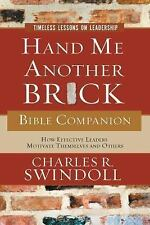 Hand Me Another Brick Bible Companion * Lessons on Leadership by Charles Swindol