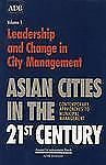 Asian Cities in the 21st Century : Contemporary Approaches to Municipal Manageme
