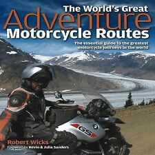 The World's Great Adventure Motorcycle Routes: The Essential Guide to the Greate