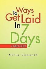 Ways 2 Get Laid in 7 Days : 4 Men Only by Kevin Cameron (2010, Paperback)