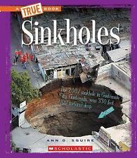 A True Book(tm)--Extreme Earth: Sinkholes by Ann O. Squire (2016, Hardcover)