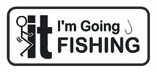 F-It  I'M GOING FISHING Decal Sticker Vehicle Lap Top Fresh Water Salt Water