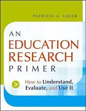 An Education Research Primer : How to Understand, Evaluate and Use It by...