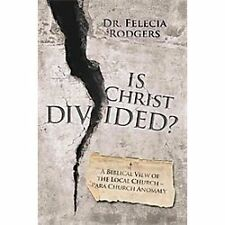 Is Christ Divided? : A Biblical View of the Local Church-para Church Anomaly...