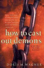 How to Cast Out Demons : A Guide to the Basics by Doris M. Wagner (2000,...