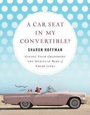 A Car Seat in My Convertible?: Giving Your Grandkids the Spiritual Rid-ExLibrary