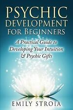 Psychic Development for Beginners : A Practical Guide to Developing Your...