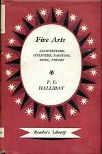 Halliday, F E  FIVE ARTS : ARCHITECTURE, SCULPTURE, PAINTING, MUSIC, POETRY 1955