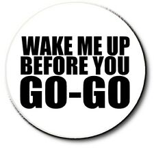 """1980'S WHAM STYLE SLOGAN BADGE ~WAKE ME UP BEFORE YOU GO-GO ~ 1""""/ 25 MM ~"""