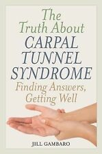 The Truth About Carpal Tunnel Syndrome: Finding Answers, Getting Well, Gambaro,