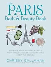 The Paris Bath and Beauty Book: Embrace Your Natural Beauty with Timeless Secret