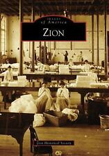 Zion (Illinois) by Zion Historical Society Staff (2008) Images of America Series