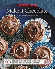 Canadian Living: Make It Chocolate! by Canadian Living Test Kitchen Staff...