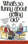 What's So Funny About Getting Old? Jane Thomas Noland Paperback