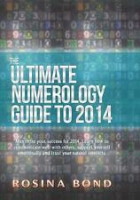 The Ultimate Numerology Guide To 2014 : Maximize Your Success. Learn How to...