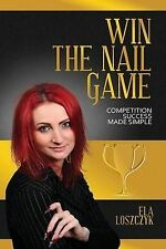Win the Nail Game: Competition Success Made Simple by Ela Loszczyk...