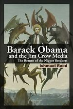 Barack Obama and the Jim Crow Media : The Return of the Nigger Breakers by...