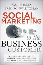 Social Marketing to the Business Customer : Listen to Your B2B Market,...