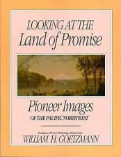 Looking at the Land of Promise: Pioneer Images of the Pacific Northwest by Willi