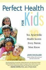 Perfect Health for Kids: Ten Ayurvedic Health Secrets Every Parent Must Know Jo