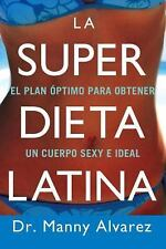 La Super Dieta Latina: El Plan Optimo Para Obtener un Cuerpo Sexy e Ideal (Spani