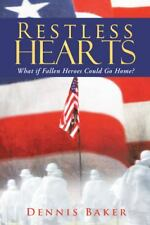 Restless Hearts : What If Fallen Heroes Could Go Home? by Dennis Baker (2013,...