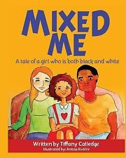 Mixed Me : A Tale of a Girl Who Is Both Black and White by Tiffany Catledge...