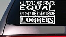 "Loggers all people equal 6"" sticker *E583* logging chainsaw ax saw log wood"