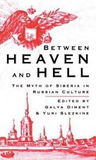 Between Heaven and Hell : The Myth of Siberia in Russian Culture