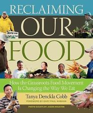 Reclaiming Our Food How the Grassroots Food Movement Is Changing the Way We Eat