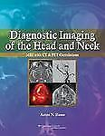 NEW - Diagnostic Imaging of the Head and Neck: MRI with CT & PET Correlations
