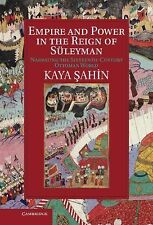 Empire and Power in the Reign of Süleyman: Narrating the Sixteenth-Century
