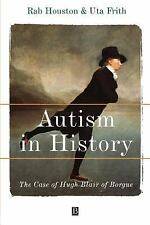 Autism in History : The Case of Hugh Blair of Borgue by Rab A. Houston and...