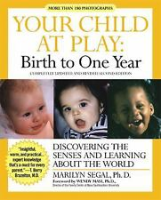 Your Child at Play: Birth to One Year : Discovering the Senses and Learning Abou